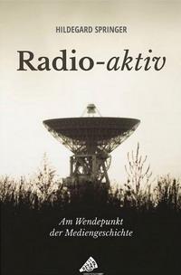Buchtitel Radio-aktiv - Am Wendepunkt der Mediengeschichte